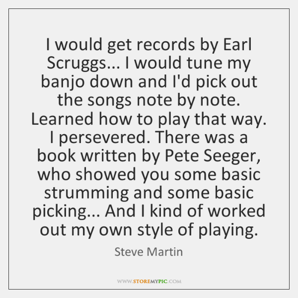 I would get records by Earl Scruggs... I would tune my banjo ...
