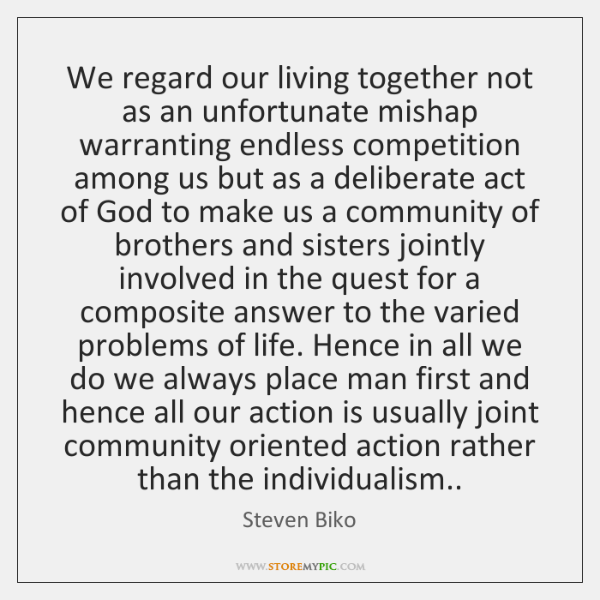 We regard our living together not as an unfortunate mishap warranting endless ...