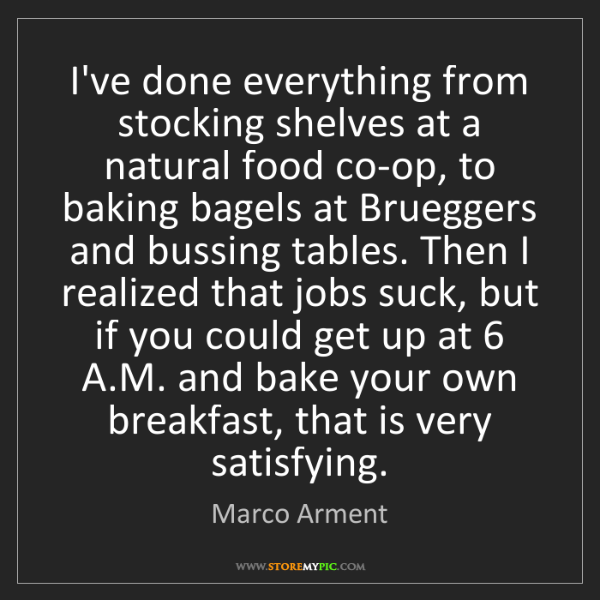 Marco Arment: I've done everything from stocking shelves at a natural...