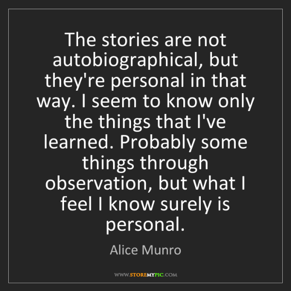 Alice Munro: The stories are not autobiographical, but they're personal...