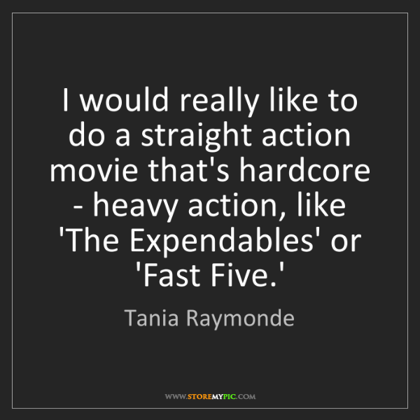 Tania Raymonde: I would really like to do a straight action movie that's...