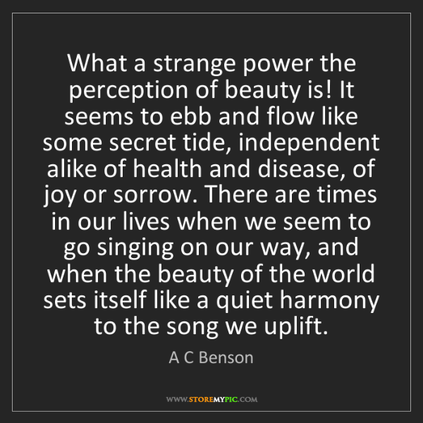 A C Benson: What a strange power the perception of beauty is! It...