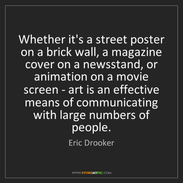 Eric Drooker: Whether it's a street poster on a brick wall, a magazine...