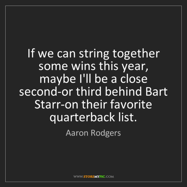 Aaron Rodgers: If we can string together some wins this year, maybe...