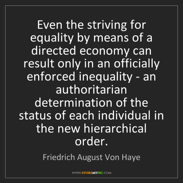 Friedrich August Von Haye: Even the striving for equality by means of a directed...