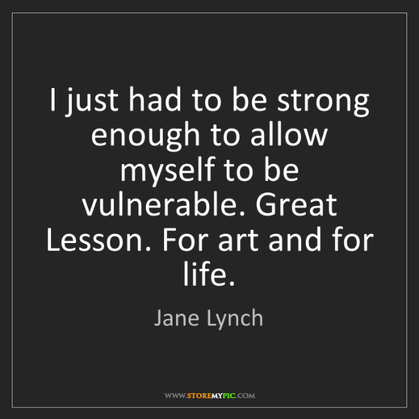 Jane Lynch: I just had to be strong enough to allow myself to be...