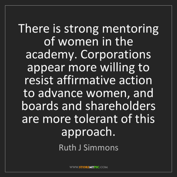 Ruth J Simmons: There is strong mentoring of women in the academy. Corporations...