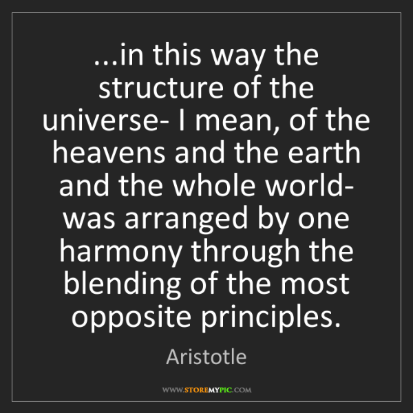 Aristotle: ...in this way the structure of the universe- I mean,...