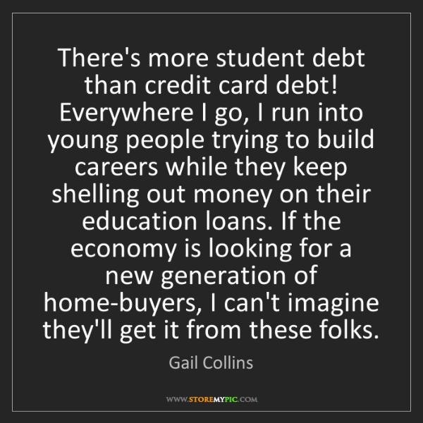 Gail Collins: There's more student debt than credit card debt! Everywhere...