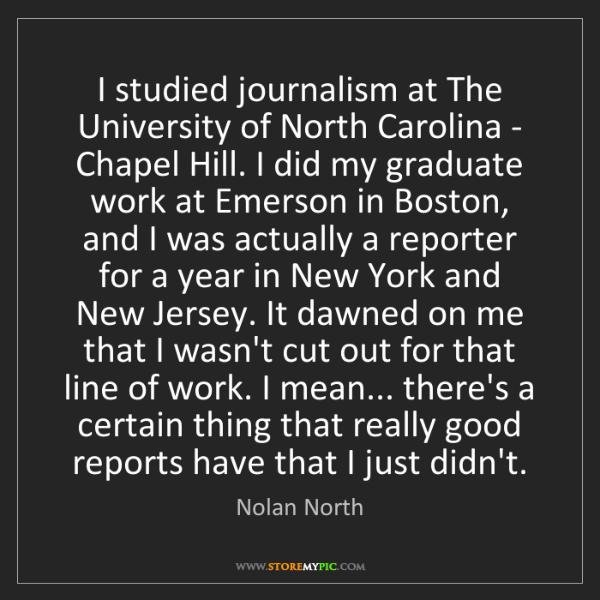 Nolan North: I studied journalism at The University of North Carolina...