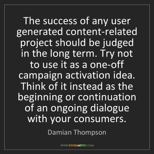 Damian Thompson: The success of any user generated content-related project...