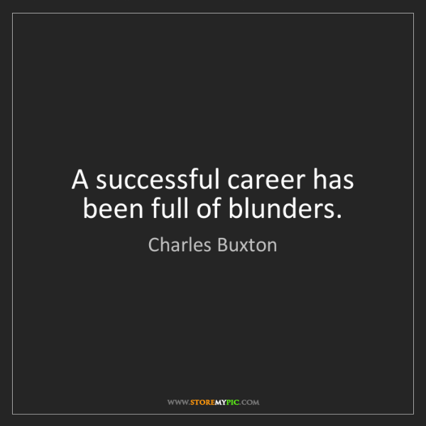 Charles Buxton: A successful career has been full of blunders.