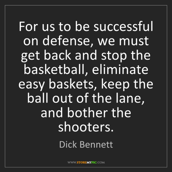 Dick Bennett: For us to be successful on defense, we must get back...