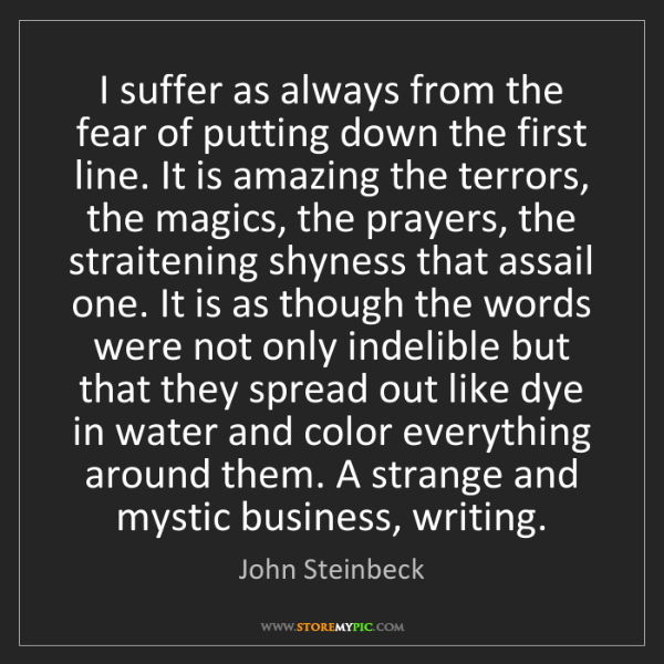 John Steinbeck: I suffer as always from the fear of putting down the...