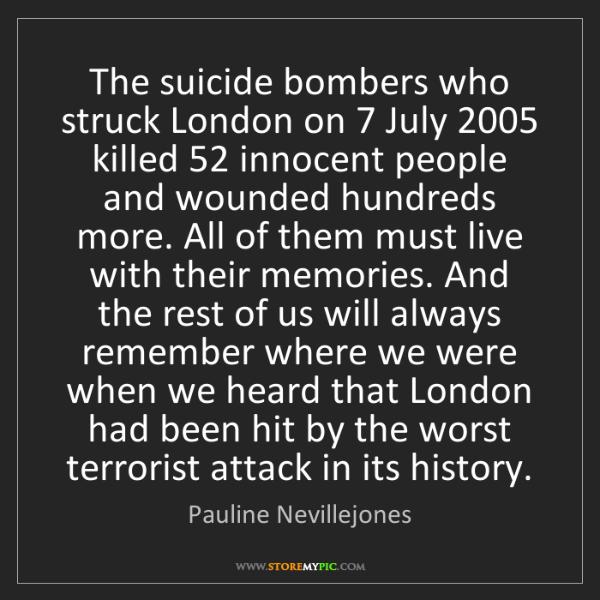 Pauline Nevillejones: The suicide bombers who struck London on 7 July 2005...