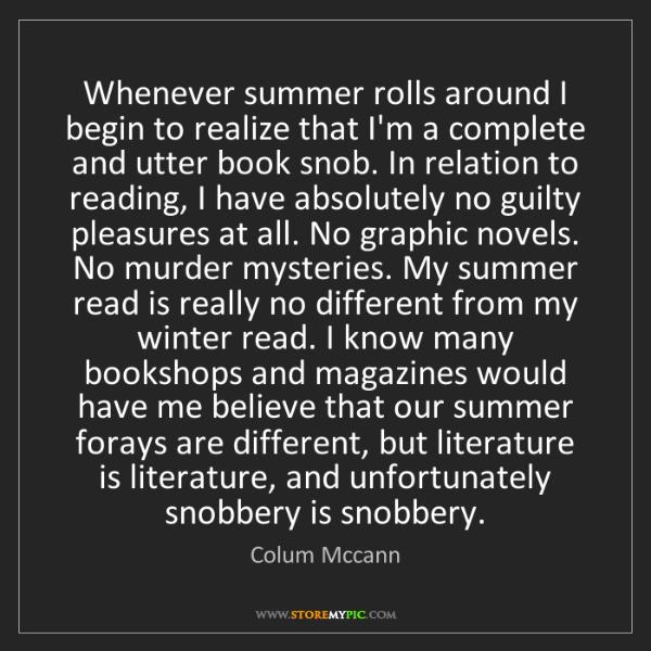 Colum Mccann: Whenever summer rolls around I begin to realize that...
