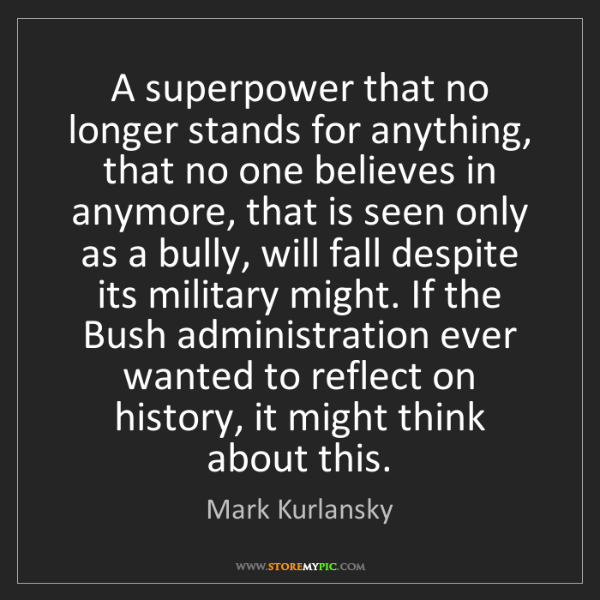 Mark Kurlansky: A superpower that no longer stands for anything, that...