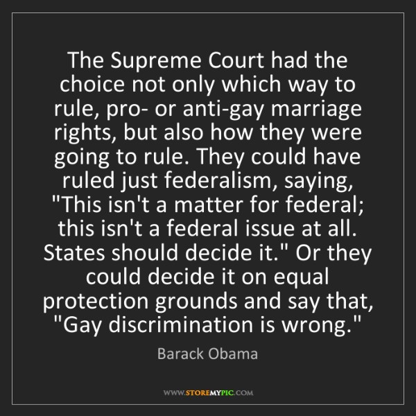 Barack Obama: The Supreme Court had the choice not only which way to...