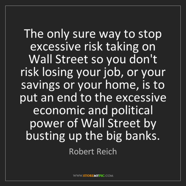 Robert Reich: The only sure way to stop excessive risk taking on Wall...