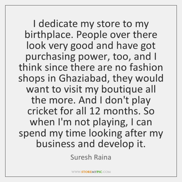 I dedicate my store to my birthplace. People over there look very ...