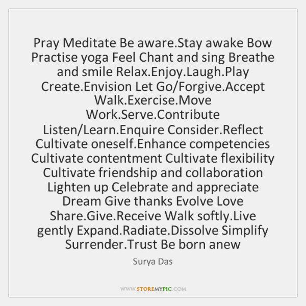 Pray Meditate Be aware.Stay awake Bow Practise yoga Feel Chant and ...