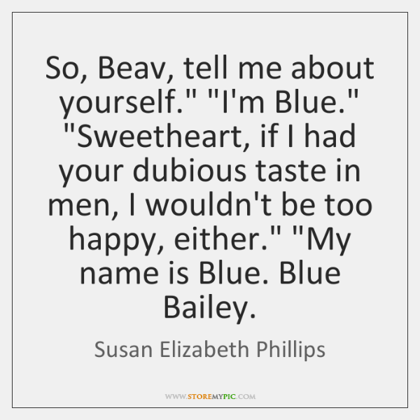 """So, Beav, tell me about yourself."""" """"I'm Blue."""" """"Sweetheart, if I had ..."""