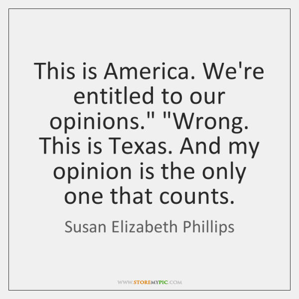 """This is America. We're entitled to our opinions."""" """"Wrong. This is Texas. ..."""