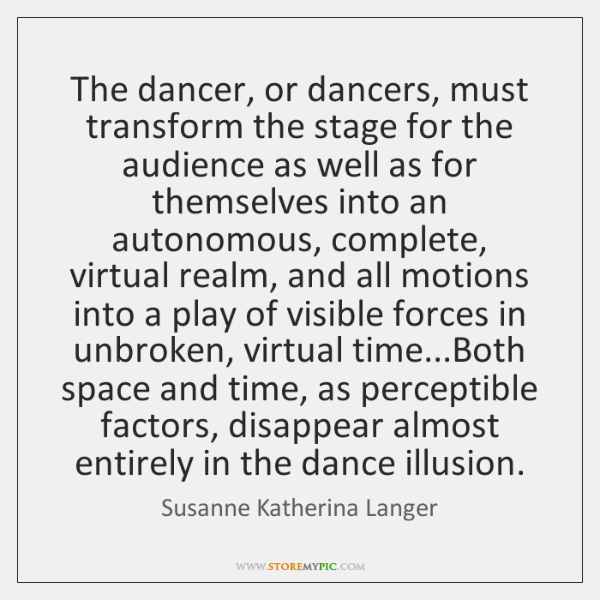 The Dancer Or Dancers Must Transform The Stage For The Audience As