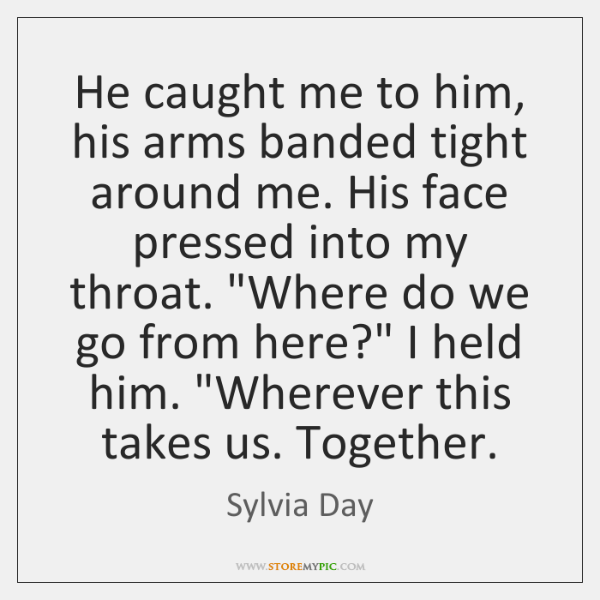 He caught me to him, his arms banded tight around me. His ...