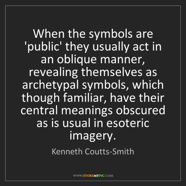 Kenneth Coutts-Smith: When the symbols are 'public' they usually act in an...