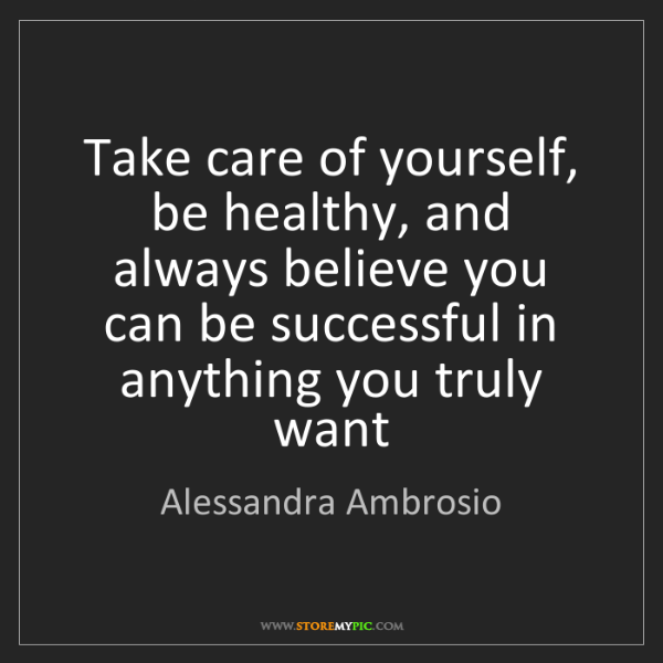 Alessandra Ambrosio: Take care of yourself, be healthy, and always believe...