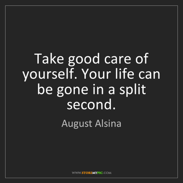 August Alsina Quote About Street Life In Picture: August Alsina: Take Good Care Of Yourself. Your Life Can