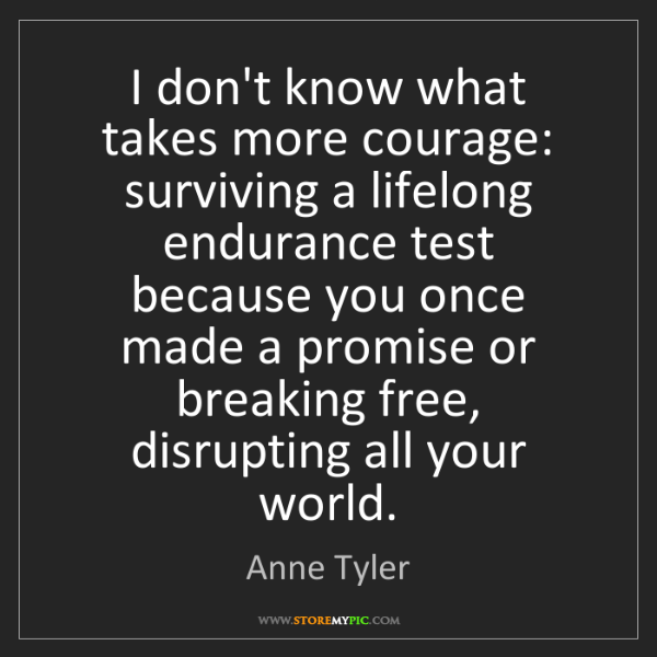 Anne Tyler: I don't know what takes more courage: surviving a lifelong...