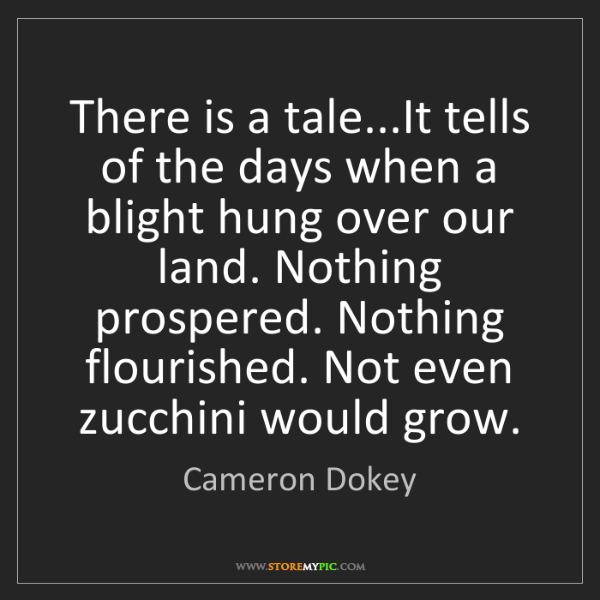 Cameron Dokey: There is a tale...It tells of the days when a blight...