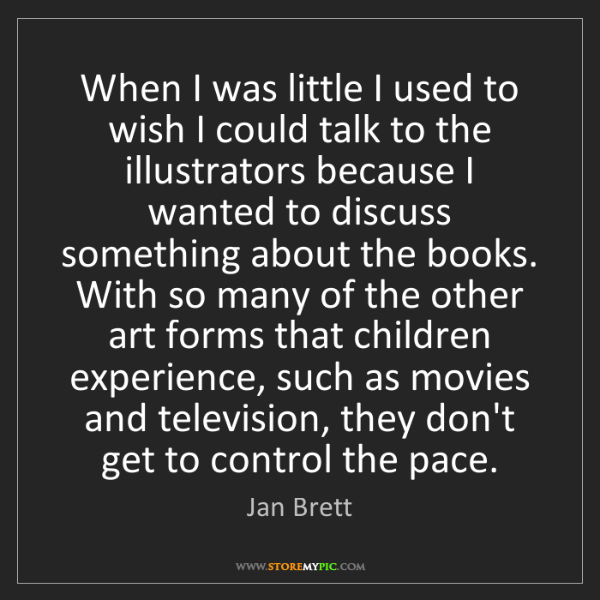Jan Brett: When I was little I used to wish I could talk to the...