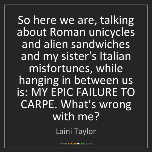 Laini Taylor: So here we are, talking about Roman unicycles and alien...