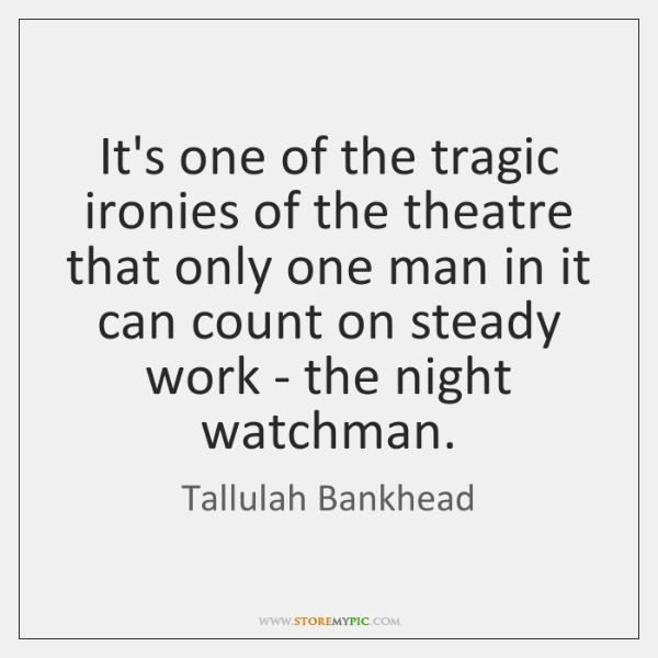 It's one of the tragic ironies of the theatre that only one ...