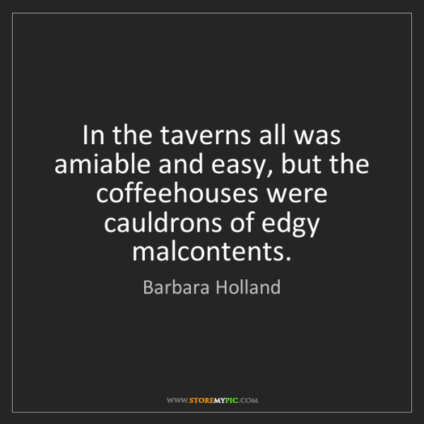 Barbara Holland: In the taverns all was amiable and easy, but the coffeehouses...