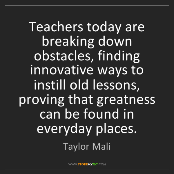 Taylor Mali: Teachers today are breaking down obstacles, finding innovative...