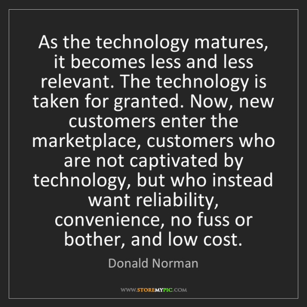 Donald Norman: As the technology matures, it becomes less and less relevant....