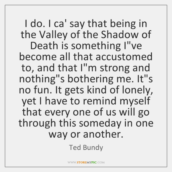 I do. I ca' say that being in the Valley of the ...
