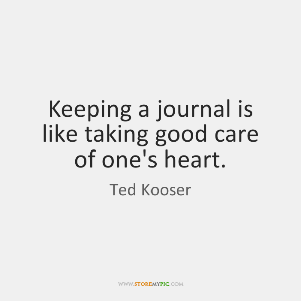 Keeping A Journal Is Like Taking Good Care Of Ones Heart Storemypic