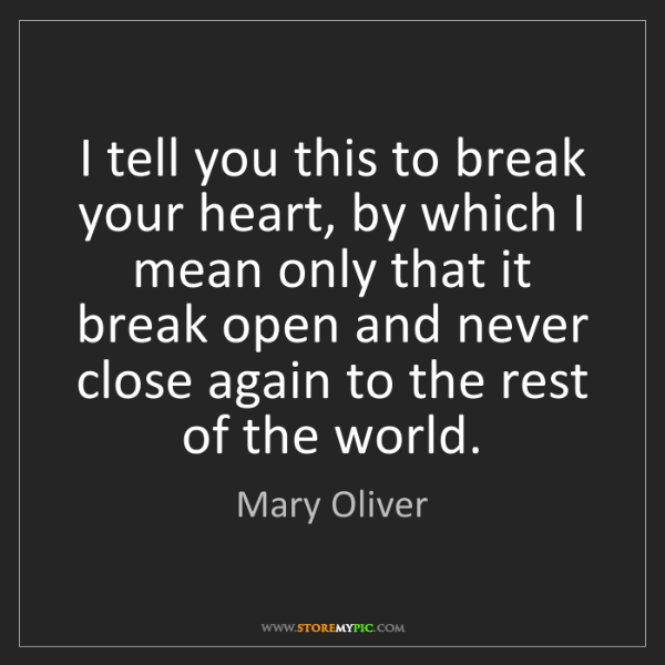 Mary Oliver: I tell you this to break your heart, by which I mean...