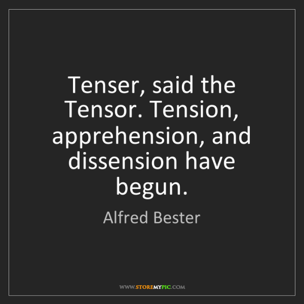 Alfred Bester: Tenser, said the Tensor. Tension, apprehension, and dissension...