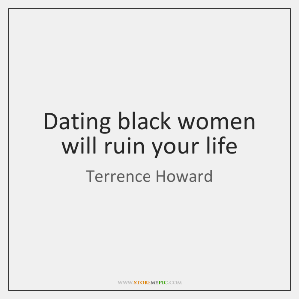 Dating black women will ruin your life
