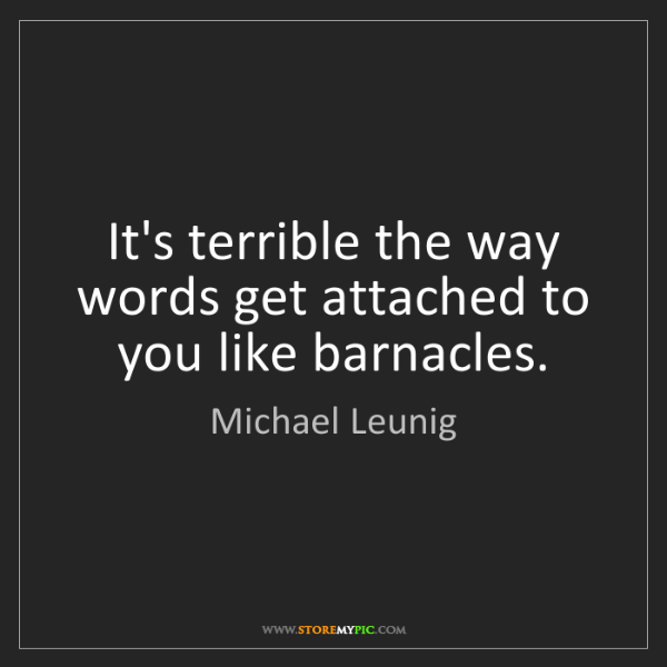 Michael Leunig: It's terrible the way words get attached to you like...