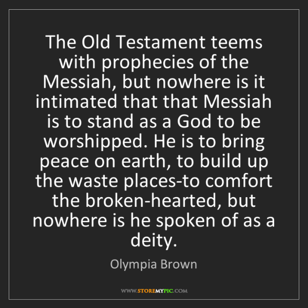 Olympia Brown: The Old Testament teems with prophecies of the Messiah,...