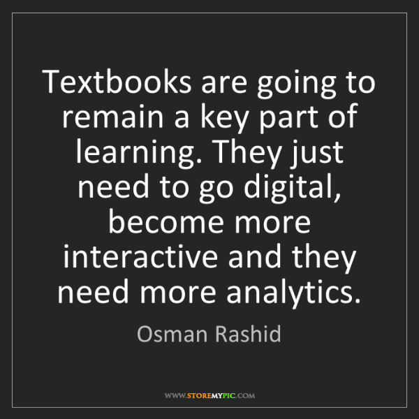 Osman Rashid: Textbooks are going to remain a key part of learning....