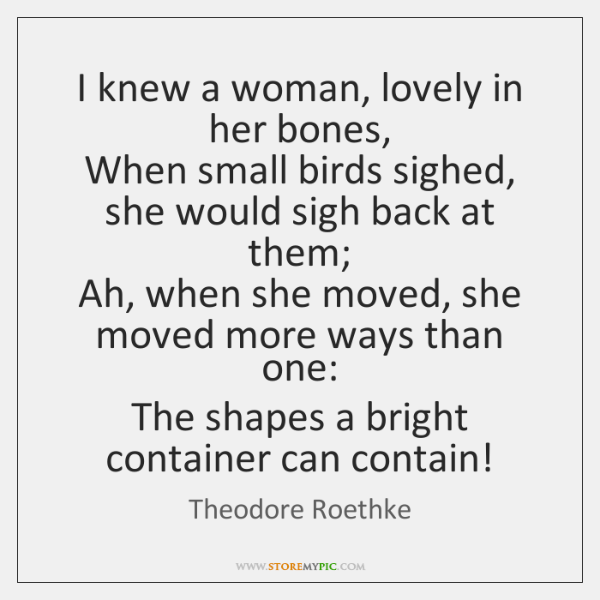 I knew a woman, lovely in her bones,   When small birds sighed, ...