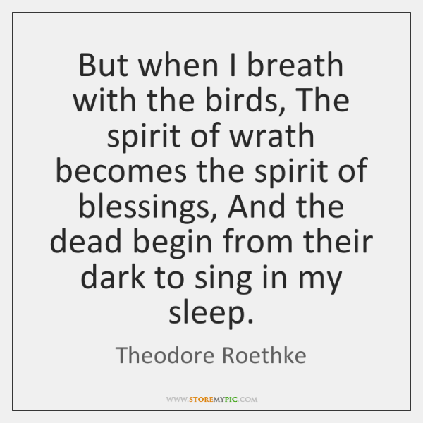 But when I breath with the birds, The spirit of wrath becomes ...